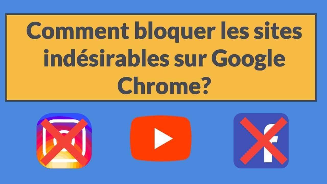Comment bloquer les sites indésirables sur google chrome?